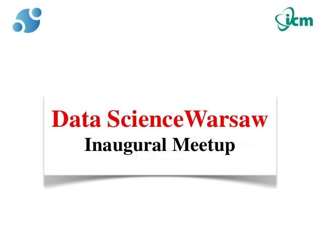 Data ScienceWarsaw  Inaugural Meetup