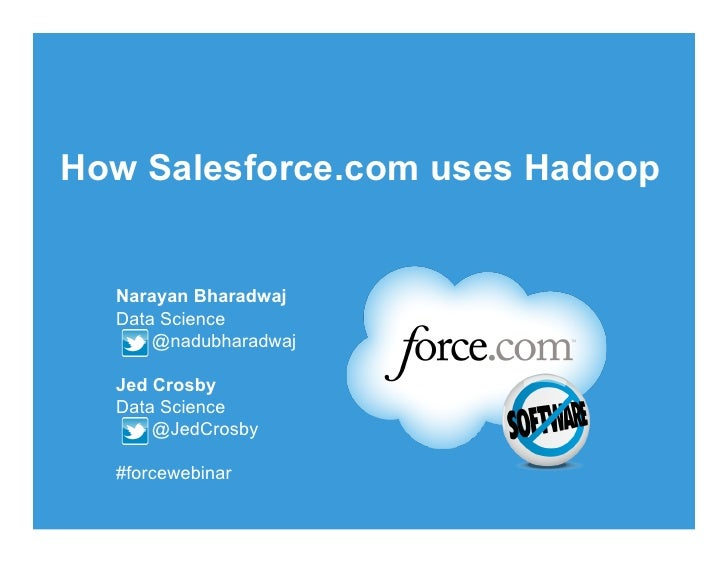 How Salesforce.com uses Hadoop  Narayan Bharadwaj  Data Science      @nadubharadwaj  Jed Crosby  Data Science      @JedCro...
