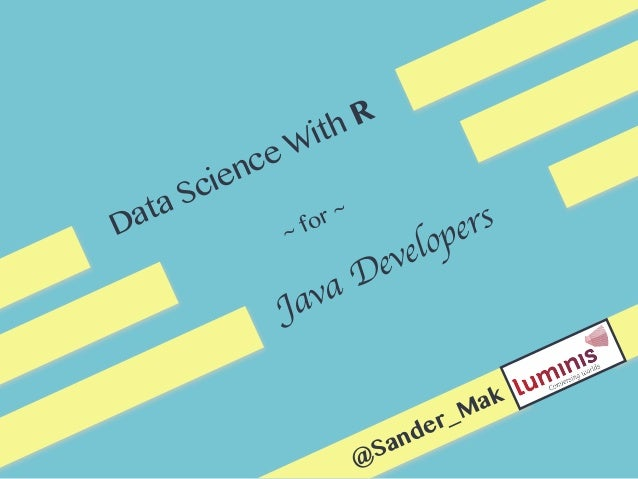 Data Science With R ~ for ~ Java Developers @Sander_Mak