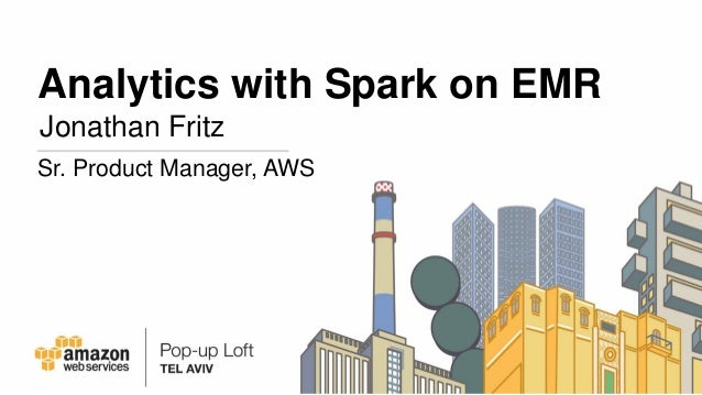 Analytics with Spark on EMR Jonathan Fritz Sr. Product Manager, AWS