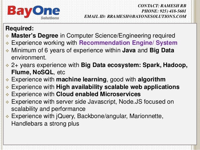 CONTACT: RAMESH RB PHONE: 925) 418-5601 EMAIL ID: RRAMESH@BAYONESOLUTIONS.COM Required:  Master's Degree in Computer Scie...