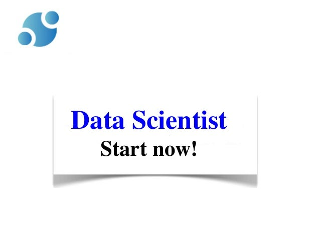 Data Scientist Start now!