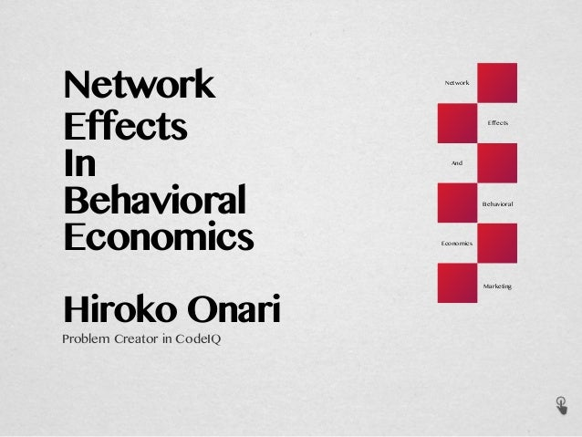 Network Effects In Economics Behavioral Hiroko Onari Problem Creator in CodeIQ Network Effects And Behavioral Economics Ma...
