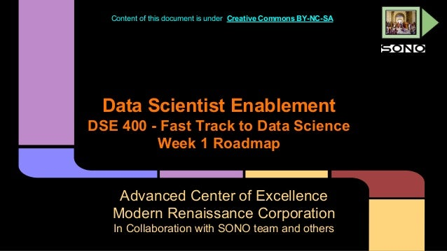 Content of this document is under Creative Commons BY-NC-SA  Data Scientist Enablement DSE 400 - Fast Track to Data Scienc...