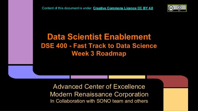 Data Scientist Enablement DSE 400 - Fast Track to Data Science Week 3 Roadmap Advanced Center of Excellence Modern Renaiss...