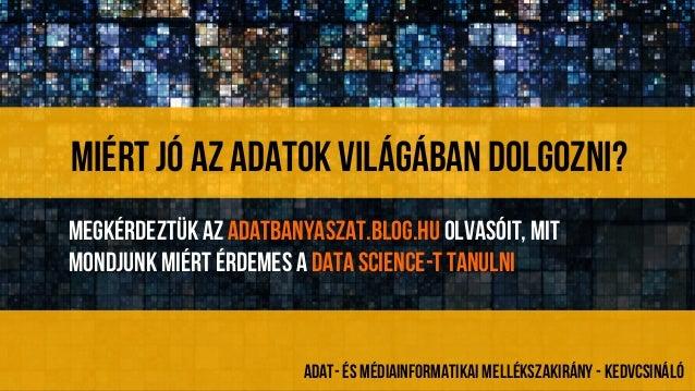 Miért Jó az adatok világában dolgozni? Megkérdeztük az adatbanyaszat.blog.hu olvasóit, mit mondjunk miért érdemes a data s...
