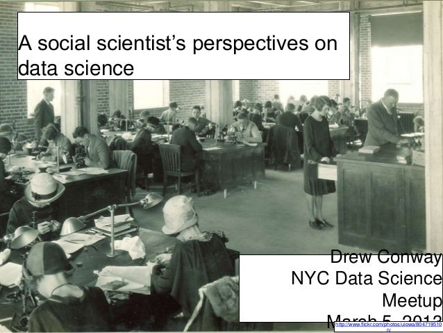 """A social scientist""""s perspectives on data science Drew Conway NYC Data Science Meetup March 5, 2013http://www.flickr.com/p..."""