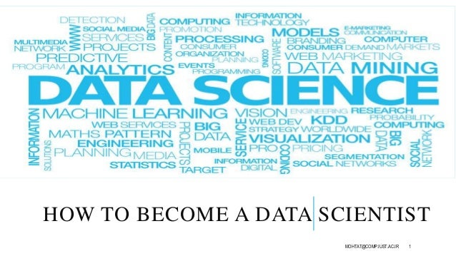 HOW TO BECOME A DATA SCIENTIST MOHTAT@COMP.IUST.AC.IR 1