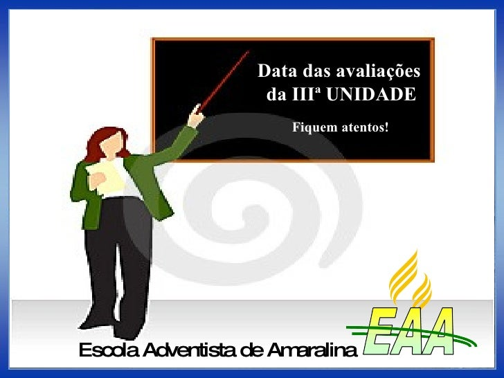 Data das avaliações  da IIIª UNIDADE Escola Adventista de Amaralina Fiquem atentos!
