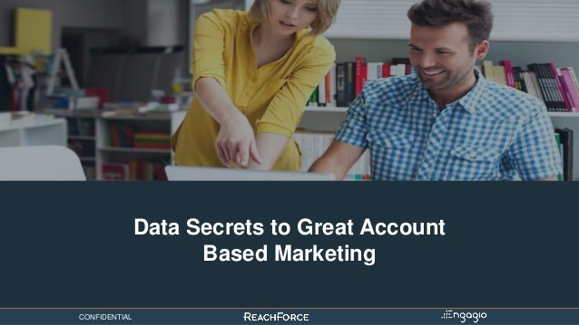CONFIDENTIAL Data Secrets to Great Account Based Marketing