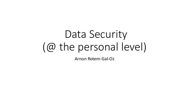 Data Security (@ the personal level) Arnon Rotem-Gal-Oz