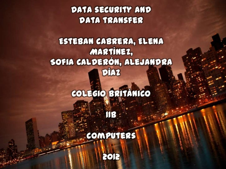 Data security and     data transfer  Esteban cabrera, Elena         Martínez,Sofia Calderón, Alejandra           Díaz    C...
