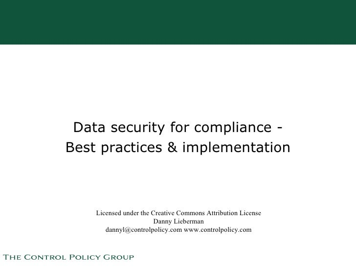 Data security for compliance - Best practices & implementation Licensed under the Creative Commons Attribution License Dan...
