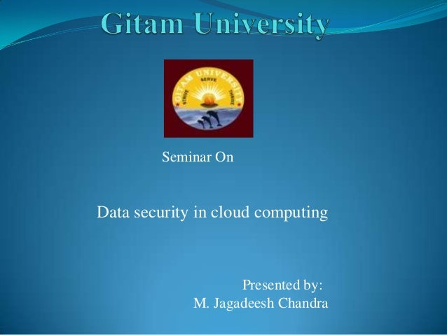 Seminar OnData security in cloud computing                    Presented by:             M. Jagadeesh Chandra