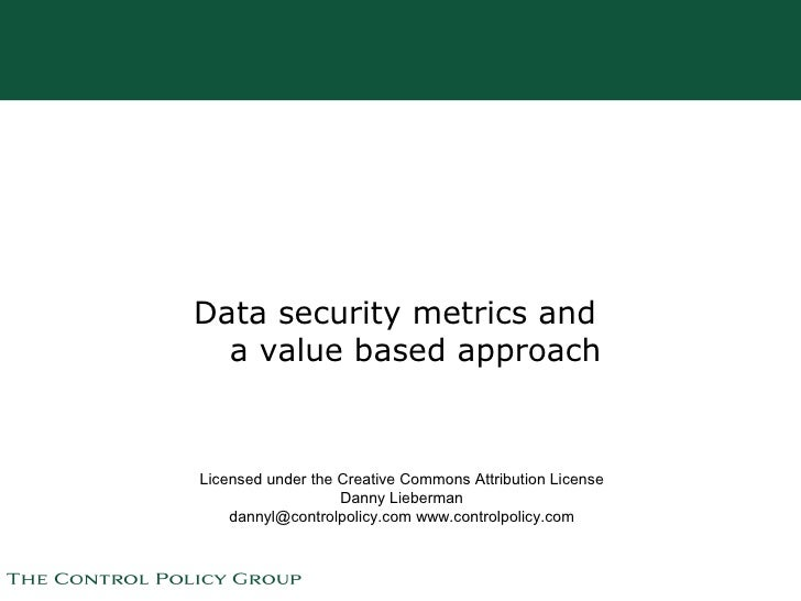 Data security metrics and   a value based approach   Licensed under the Creative Commons Attribution License              ...