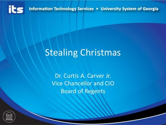 Stealing Christmas  Dr. Curtis A. Carver Jr. Vice Chancellor and CIO    Board of Regents