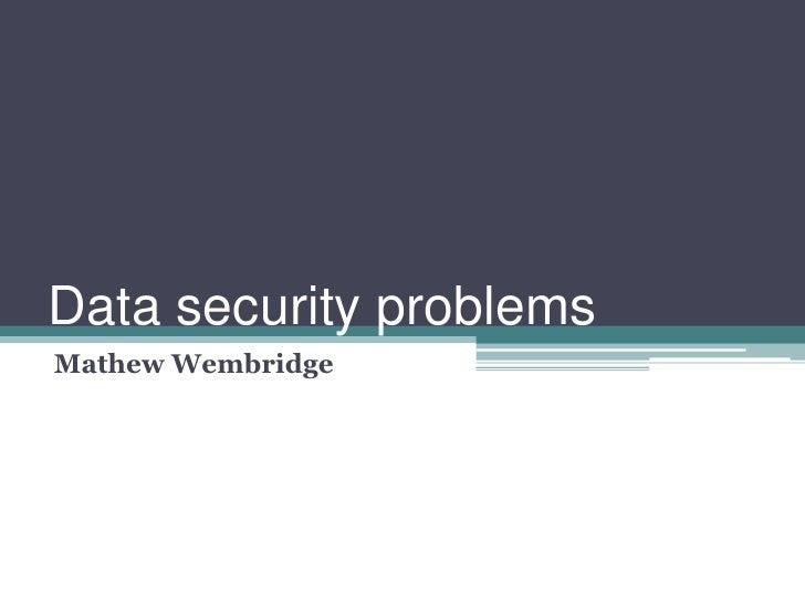 Data security problems<br />Mathew Wembridge<br />