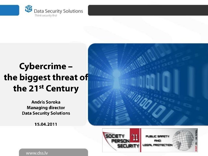 Cybercrime –<br />the biggest threat of the 21st Century<br />Andris Soroka<br />Managing director<br />Data Security Solu...