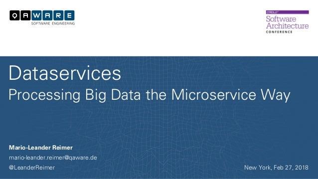 Mario-Leander Reimer mario-leander.reimer@qaware.de @LeanderReimer Dataservices Processing Big Data the Microservice Way N...