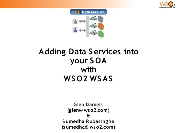 Adding Data S ervices into        your S OA           with       WS O2 WS AS                G len Daniels          (g len@...