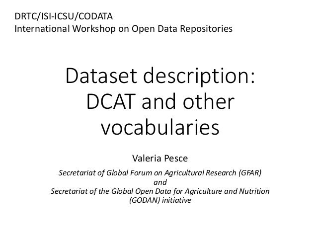 Dataset description: DCAT and other vocabularies Valeria Pesce Secretariat of Global Forum on Agricultural Research (GFAR)...