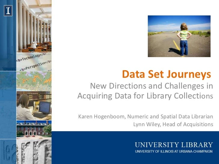 Data Set Journeys   New Directions and Challenges inAcquiring Data for Library CollectionsKaren Hogenboom, Numeric and Spa...