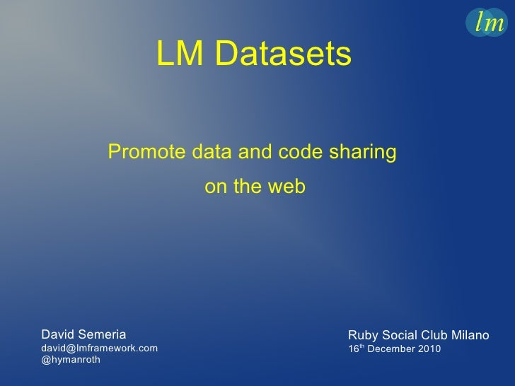 LM Datasets           Promote data and code sharing                        on the webDavid Semeria                        ...
