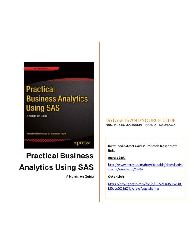 Practical Business Analytics Using SAS A Hands-on Guide DATASETS AND SOURCE CODE ISBN-13: 978-1484200445 ISBN-10: 14842004...