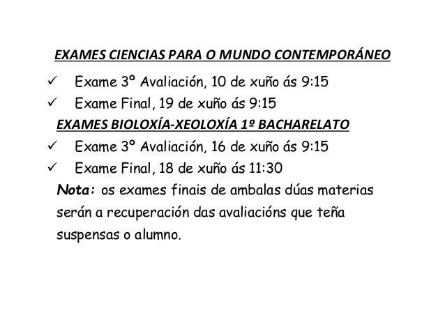 EXAMES CIENCIAS PARA O MUNDO CONTEMPORÁNEO  Exame 3º Avaliación, 10 de xuño ás 9:15  Exame Final, 19 de xuño ás 9:15 EXA...