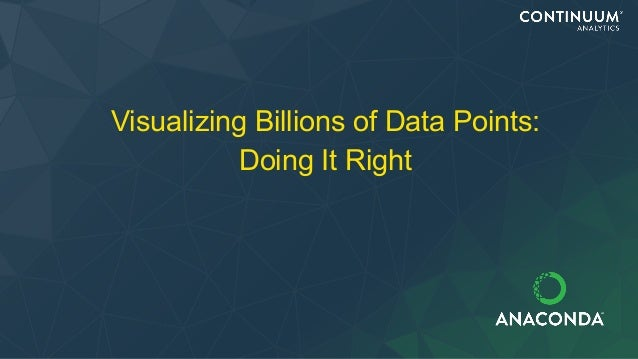 Visualizing Billions of Data Points: Doing It Right