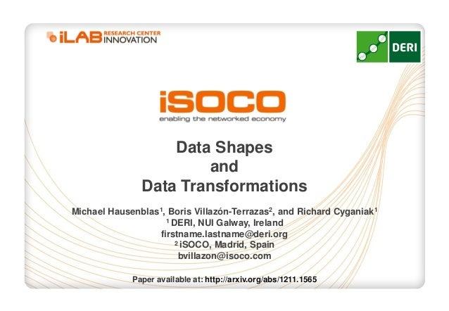 Data Shapes                        and               Data TransformationsMichael Hausenblas1, Boris Villazón-Terrazas2, an...
