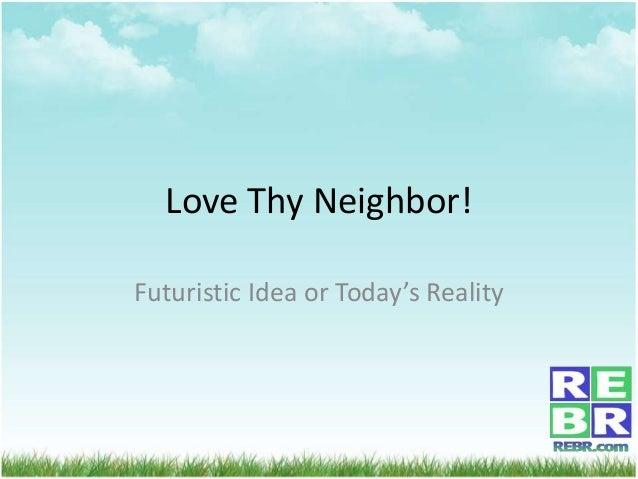 Love Thy Neighbor!Futuristic Idea or Today's Reality