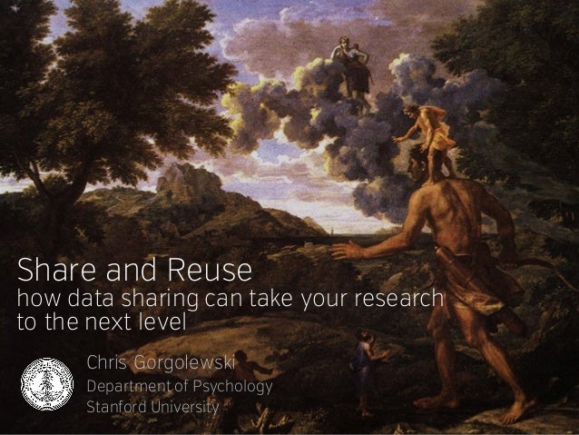 Share and Reuse how data sharing can take your research to the next level Chris Gorgolewski Department of Psychology Stanf...