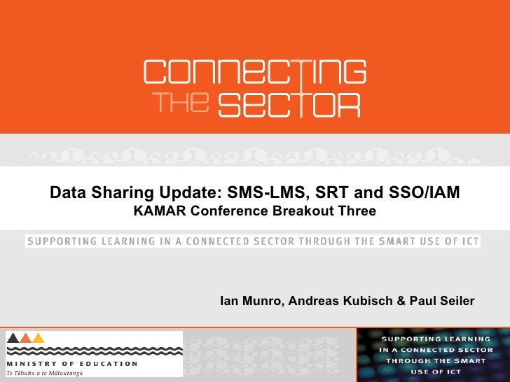 Data Sharing Update: SMS-LMS, SRT and SSO/IAM KAMAR Conference Breakout Three Ian Munro, Andreas Kubisch & Paul Seiler