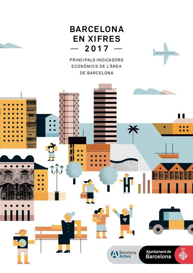 Barcelona EN XIFRES 2 0 1 7 PRINCIPALS INDICADORS ECONÒMICS DE L'ÀREA DE BARCELONA