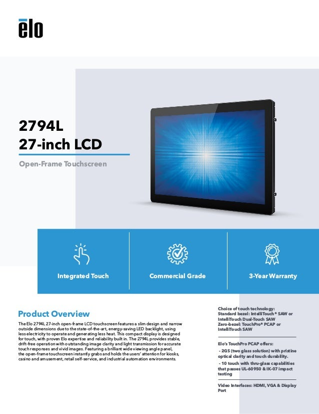 The Elo 2794L 27-inch open-frame LCD touchscreen features a slim design and narrow outside dimensions due to the state-of-...