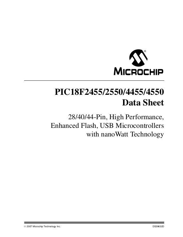 © 2007 Microchip Technology Inc. DS39632D PIC18F2455/2550/4455/4550 Data Sheet 28/40/44-Pin, High Performance, Enhanced Fl...