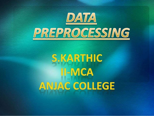 Why preprocess the data?  Data cleaning  Data integration and transformation  Data reduction   Discretization and conc...