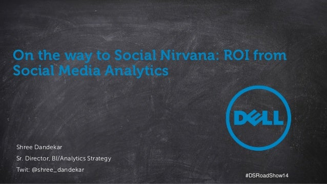 1 Dell - Critical Handling - Confidential Dell – Internal Use Only – Confidential On the way to Social Nirvana: ROI from S...