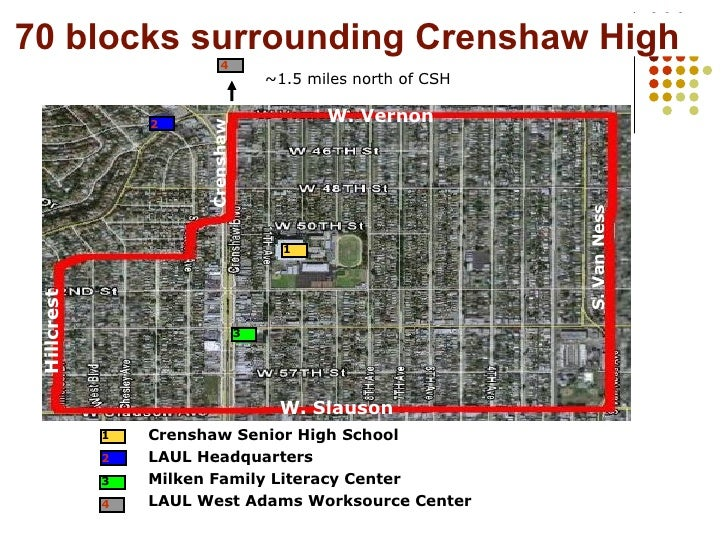 70 blocks surrounding Crenshaw High Crenshaw Senior High School LAUL Headquarters Milken Family Literacy Center LAUL West ...