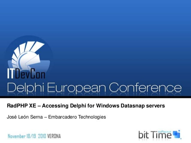 RadPHP XE – Accessing Delphi for Windows Datasnap servers José León Serna – Embarcadero Technologies