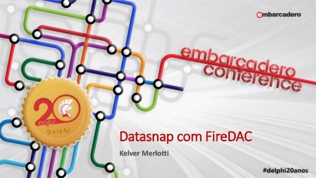 Datasnap com FireDAC Kelver Merlotti