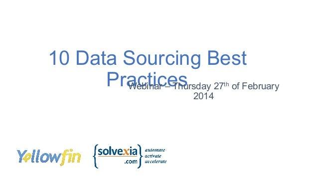 10 Data Sourcing Best Practices 27 of February Webinar – Thursday th  2014