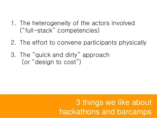 """3 things we like about hackathons and barcamps 1. The heterogeneity of the actors involved (""""full-stack"""" competencies) 2. ..."""
