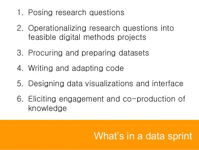 What's in a data sprint 1. Posing research questions 2. Operationalizing research questions into feasible digital methods ...