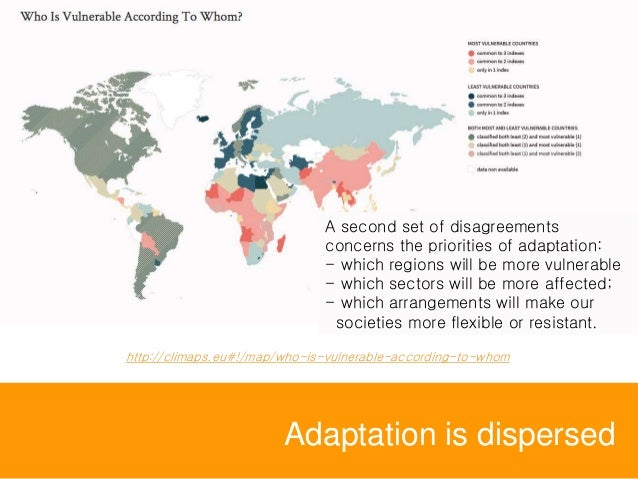 Adaptation is dispersed A second set of disagreements concerns the priorities of adaptation: - which regions will be more ...