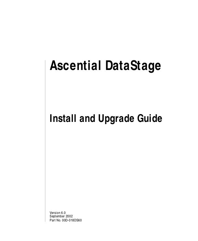 Ascential DataStageInstall and Upgrade GuideVersion 6.0September 2002Part No. 00D-018DS60