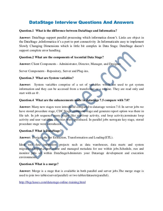 DataStage Interview Questions And Answers Question.1 What is the difference between DataStage and Informatica? Answer: Dat...