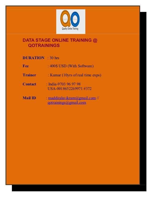 DATA STAGE ONLINE TRAINING @  QOTRAININGSDURATION : 30 hrsFee        : 400$ USD (With Software)Trainer    : Kumar (10yrs o...