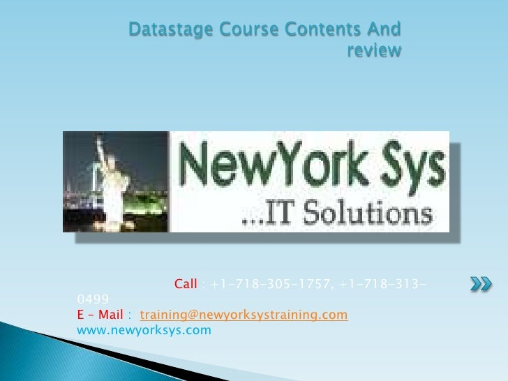 Datastage Course Contents And                              review               Call : +1-718-305-1757, +1-718-313-0499E –...